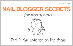 Nail blogger secrets for pretty nails 5: Nail addiction on the cheap