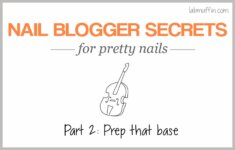 Nail blogger secrets for pretty nails 2: Prep that base