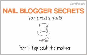 Nail blogger secrets for pretty nails 1: Top coat the mother