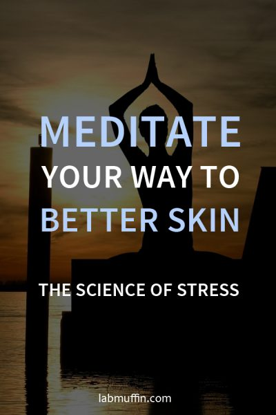 Meditate Your Way to Better Skin: The Science of Stress