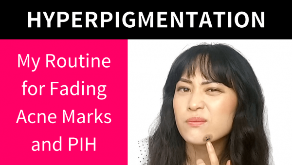 Video: My Routine for Fading Acne Marks (Post-Inflammatory Hyperpigmentation)