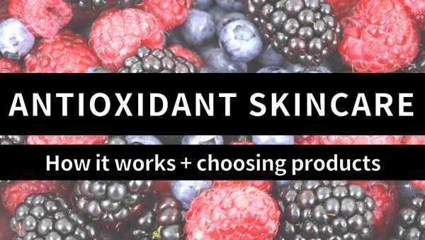 Video: Antioxidants in Skincare, and Tips for Product Selection
